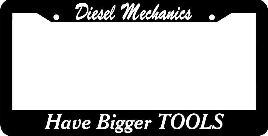 DIESEL MECHANICS HAVE BIGGER TOOLS diesel  License Plate Frame