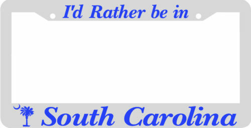 South Carolina I'd Rather be in  License Plate Frame