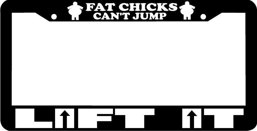 FAT CHICKS CAN'T JUMP LIFT IT 4x4 lifted truck mudder funny License Plate Frame