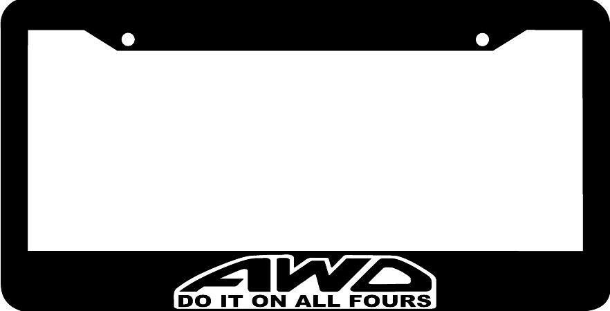 Do it on all fours AWD all wheel drive  License Plate Frame
