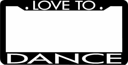 LOVE TO DANCE dancing License Plate Frame