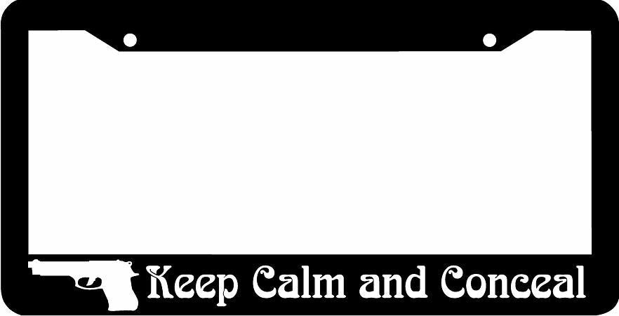 KEEP CALM AND CONCEAL gun 2nd amendment pistol License Plate Frame