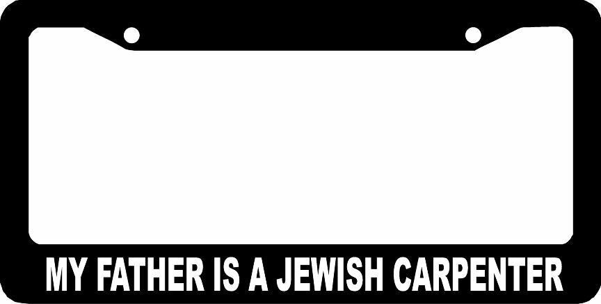 MY FATHER IS A JEWISH CARPENTER CHRISTIAN  License Plate Frame