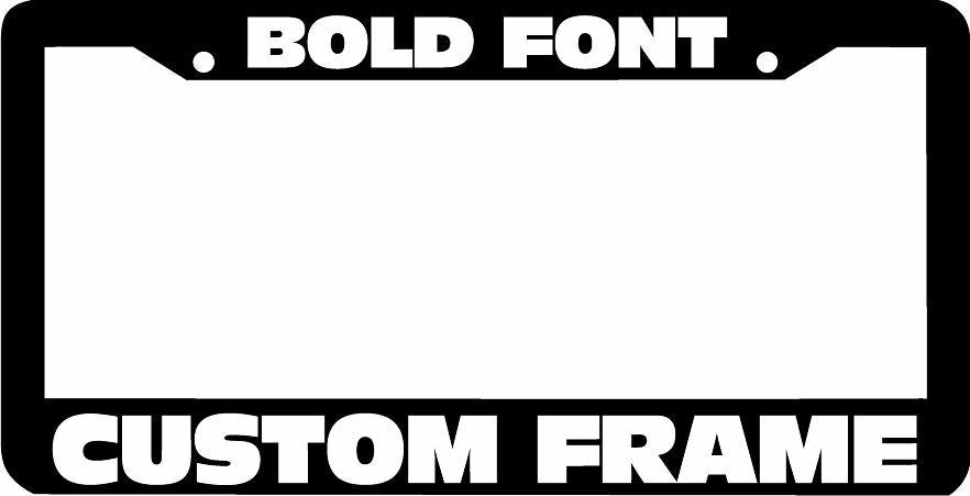 BOLD FONT CUSTOM TEXT PERSONALIZED CUSTOMIZED License Plate Frame holder