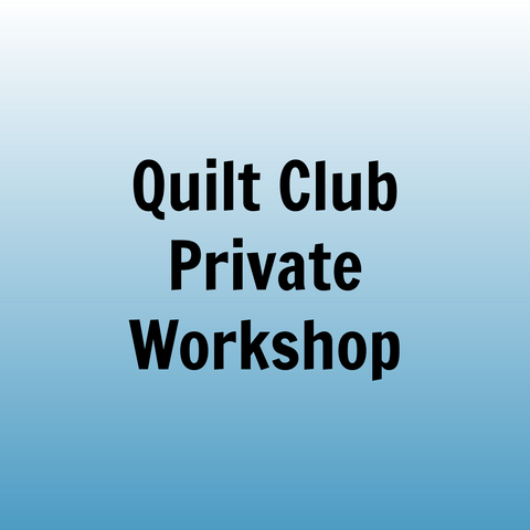 Private Workshop for Quilt Club - June 12, 7:00-9:00pm