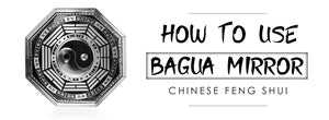 How to use the Bagua Mirror?