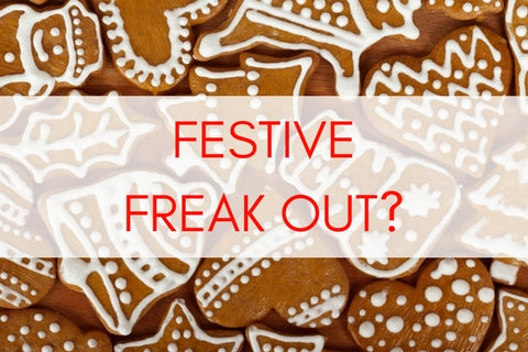 How to avoid the festive FREAK OUT!