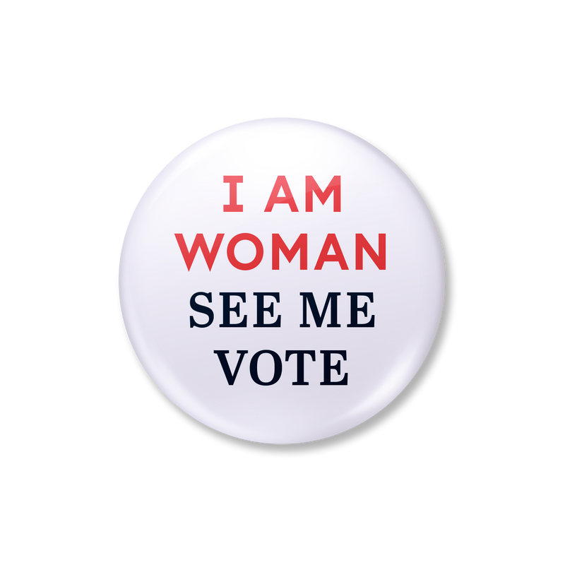 I Am Woman, See Me Vote Button