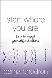 Start Where You Are: How to accept yourself and others [Paperback] Ch�dr�n, Pema by Ch�dr�n, Pema, 2005