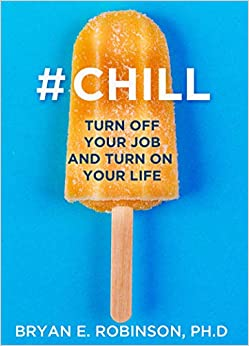 #Chill: Turn Off Your Job and Turn On Your Life [Paperback] Robinson Ph.D., Bryan E. by Michelle ,  Gausden, Robinson, Vicki, 2019