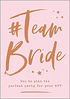#Team Bride: How to plan the perfect party for your BFF [Hardcover] Brabbin, Charlotte; Shutterstock and Greenaway, Sim by Johanson, Martin, 2019