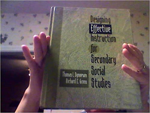 Designing Effective Instruction for Secondary Social Studies Dynneson, Thomas L. and Gross, Richard E. by Bharat, E ,  Wakhlu, Sreedharan IBD, 1995
