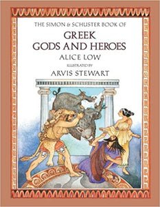 The Simon & Schuster Book of Greek Gods and Heroes [Hardcover] Low, Alice; Stewart, Arvis and Katz Ph.D., Barry R. by Katie, Lowe Schuster, 1985