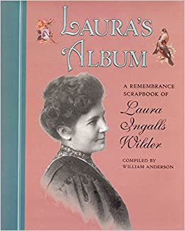 Laura's Album: A Remembrance Scrapbook of Laura Ingalls Wilder (Little House Nonfiction) [Hardcover] Anderson, William by Dalrymple, William, 1998