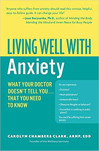 Living Well with Anxiety: What Your Doctor Doesn't Tell You... That You Need to Know [Paperback] Clark, Carolyn Chambers by Koenig, Larry, 2006