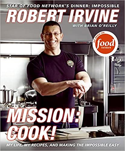 Mission: Cook!: My Life, My Recipes, and Making the Impossible Easy [Hardcover] Irvine, Robert; O'Reilly, Brian and Television Food Network, G.P. by Veronica Roth, 2007