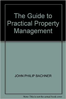 Property Management Association Guide to Practical Property Management Bachner, John Philip by Backl, , Ged, 1991