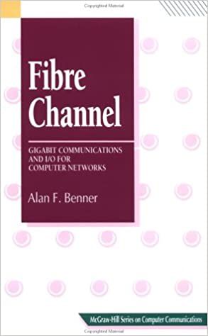 Fibre Channel: Gigabit Communications and I/O for Computer Networks (McGraw-Hill Computer Communications Series) Benner, Alan by E. P., Thompson, 1995