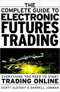 Complete Guide to Electronic Futures Trading: Everything You Need to Start Trading On-line Slutsky, Scott and Jobman, Darrell by Holly Smale, 2000
