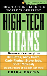 How to Think Like the World's Greatest High Tech Titans: Business Lessons from Bill Gates, Andy Grove, William Hewlett, Steve Jobs, Scott McNealy and ... of the High Tech World (Leader's Edge S.) [Hardcover] Brown, Erika by Brown, Dale, 2000
