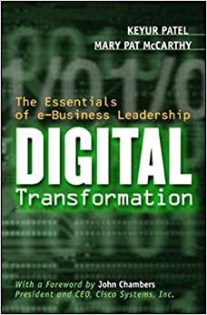 Digital Transformation: The Essentials of e-Business Leadership [Hardcover] Patel, Keyur and Mccarthy, Mary by Patel S., 2000
