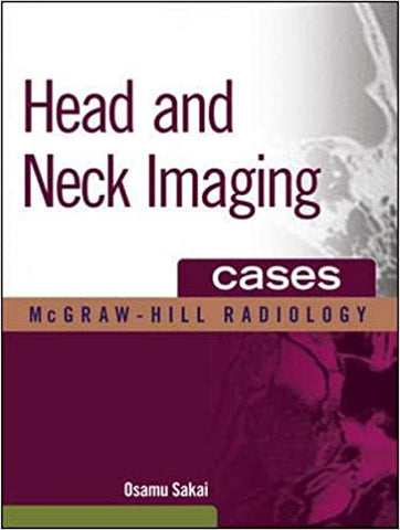 Head And Ncek Imaging : Cases Mgh Radiology (The Mcgraw-hill Radiology Series) [Hardcover] Sakai, Osamu by P.S., Saklani, 2011