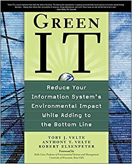 Green IT: Reduce Your Information System's Environmental Impact While Adding to the Bottom Line Velte, Toby; Velte, Anthony and Elsenpeter, Robert by H, SFIELD, 2008