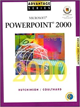 Microsoft PowerPoint 2000: Introductory Edition (Advantage S.) Hutchinson-Clifford, Sarah and Coulthard, Glen J. by Climo, Ruth, Shirley ,  Heller, 1999