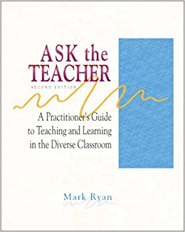Ask the Teacher: A Practitioner's Guide to Teaching and Learning in the Diverse Classroom Ryan, Mark by Frank, Ryan, 2001