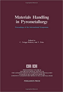 Material Handling in Pyrometallurgy: International Symposium Proceedings (Proceedings of Metallurgical Society of Canadian Institute of Mining & Metallurg;) Molecey, C.Twigge-; Price, T. and Twigge-Molecey, C. by EG, Jill ,  Keller, Twiss, 1990
