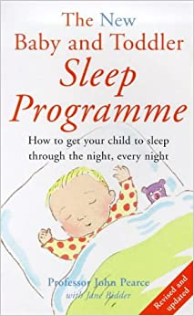 The New Baby and Toddler Sleep Programme: How to Get Your Child to Sleep Through the Night, Every Night (Positive parenting) Pearce, John; Bidder, Jane and Maddock, Kenneth by Matthew Pearl, 1999
