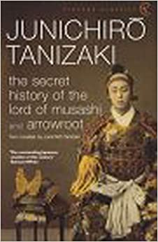 The Secret History Of The Lord Of Musashi (Vintage Classics) [Paperback] Tanizaki, Junichiro by Aw, Tash, 2001