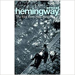 The First Forty-Nine Stories [Paperback] Hemingway, Ernest by Ernest, Hemingway, 1995