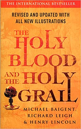 The Holy Blood And The Holy Grail [Mass Market Paperback] Lincoln, Henry; Baigent, Michael and Leigh, Richard by Bond, Michael ,  Alley, R. W., 2006