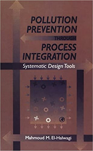 Pollution Prevention through Process Integration: Systematic Design Tools [Hardcover] El-Halwagi, Mahmoud M. by Hakan, Havila, Mats ,  Hakansson, Virpi; Forsgren, 1997
