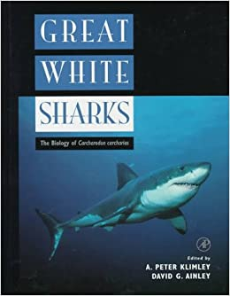 Great White Sharks: The Biology of Carcharodon Carcharias [Hardcover] Klimley, A. Peter and Ainley, David G. by Bruce; Trempy, Janine ,  Field, Katharine G., Ream, Walt; Geller, 1996