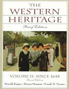 The Western Heritage: Brief Edition, Vol. II Since 1648, Chaps. 13-31: 2 Kagan, Donald M.; Ozment, Steven and Turner, Frank M. by Brittany Kaiser, 1998