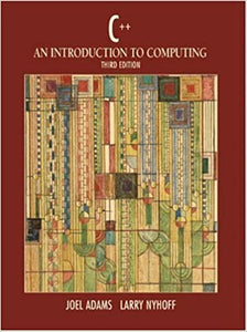 C++: An Introduction to Computing Adams, Joel and Nyhoff, Larry by Adarsh Kishore, 2002