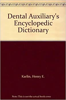 Dental Auxiliary's Encyclopaedic Dictionary Karlin, Henry E. and Trachman, Muriel K. by Karlin, Nurit, 1986