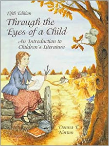 Through the Eyes of a Child: An Introduction to Children's Literature Norton, Donna E. by Juster, Norton, 1998