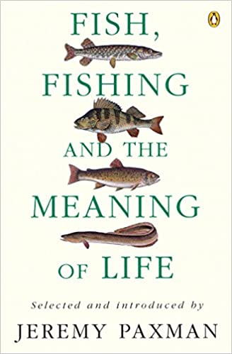 Fish Fishing And The Meaning Of Life Paxman, Jeremy by Horsley, Pea, 1996