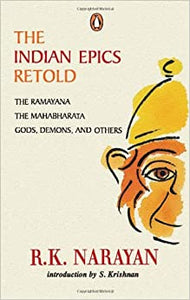 The Indian Epics Retold: The Ramayana, The Mahabharata, Gods Demons and Others Narayan, R. K. by Lala, R.M., 2000