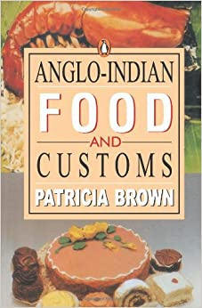 Anglo Indian Food and Customs [Paperback] Brown, Patricia by Ebrey, Patricia Buckley, 2000
