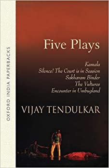 Five Plays: Kamala, Silence! the Court is in Session, Sakharam Binder, The Vultures, Encounter I [Paperback] Tendulkar Vijay by Teresa F. Parnell, 1997