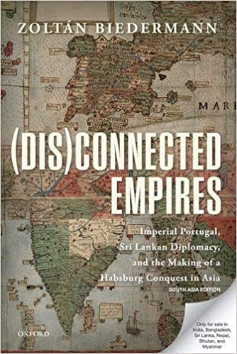 (Dis)connected Empires: Imperial Portugal, Sri Lankan Diplomacy, and the Making of a Habsburg Conquest in Asia [Hardcover]