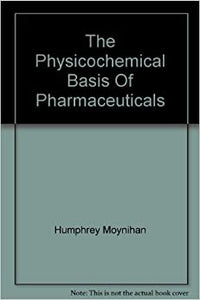 The Physicochemical Basis Of Pharmaceuticals [Paperback] Humphrey Moynihan by Christopher C., Colin; Chamberlain, E. Noble ,  Evans, Ogilvie, 2010
