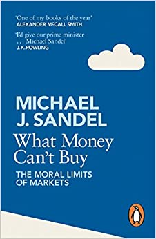 What Money Cant Buy by Michael J. Sandel