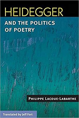 Heidegger And The Politics Of Poetry (Hb 2007) by Lacoue-Labarthe P, 2007
