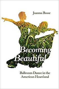 Becoming Beautiful: Ballroom Dance In The American Heartland. by Misc