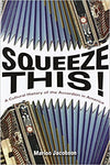 Squeeze This!: A Cultural History Of The Accordion In America. by Misc
